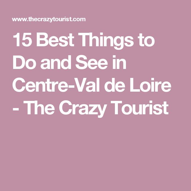 15 Best Things to Do and See in Centre-Val de Loire - The Crazy Tourist