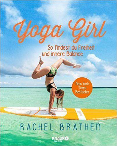 Yoga Girl: So findest du Freiheit und innere Balance: Amazon.de: Rachel Brathen, Sabine Thiele: Bücher