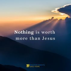 No status, no amount of money, no pleasure is worth more than Jesus. #DailyHope