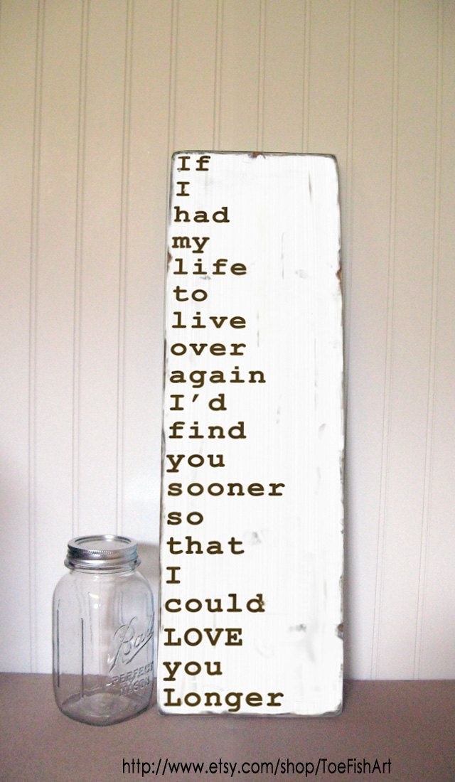 If I Had My Life To Live Over Again I'd Find You Sooner  -Vintage Typography Wall Art. via Etsy - ToeFishArt