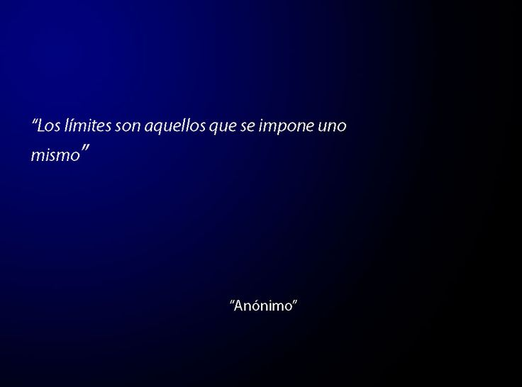 """""""Los límites son aquellos que se impone uno mismo"""" -Anónimo"""
