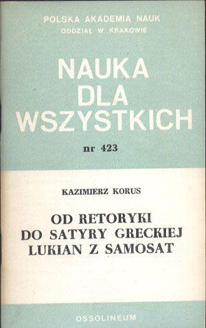 Od retoryki do satyry greckiej. Lukian z Samosat, Kazimierz Korus, Ossolineum, 1988, http://www.antykwariat.nepo.pl/od-retoryki-do-satyry-greckiej-lukian-z-samosat-kazimierz-korus-p-14376.html