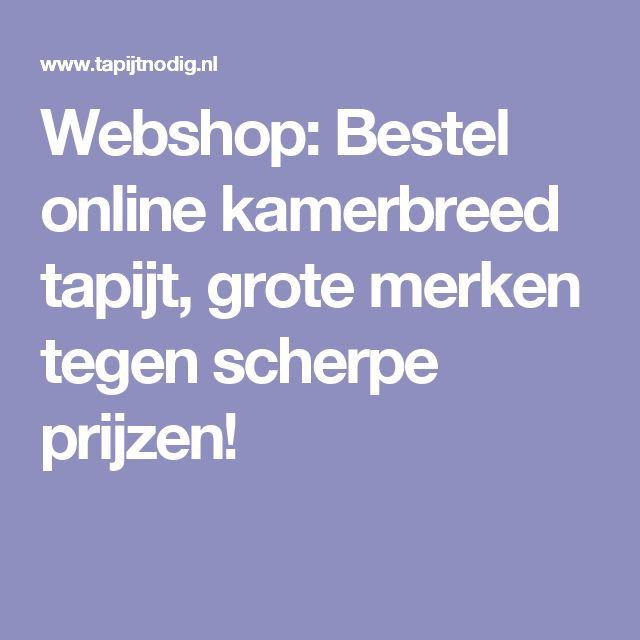 Webshop: Bestel online kamerbreed tapijt, grote merken tegen scherpe prijzen!
