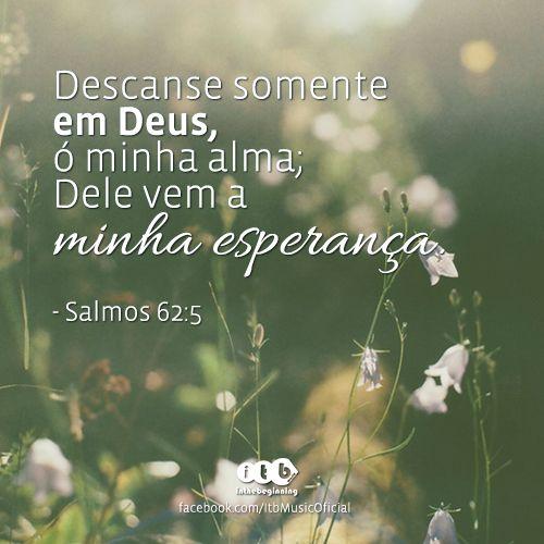 """""""Descanse somente em Deus, ó minha alma; Dele vem a minha esperança."""" - Salmos 62:5"""