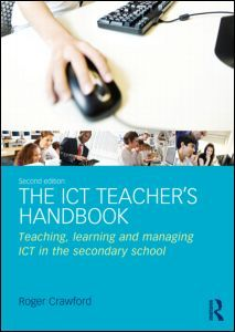 The ICT Teacher's Handbook: Teaching, learning and managing ICT in the secondary school, 2nd Edition (Paperback) - Routledge