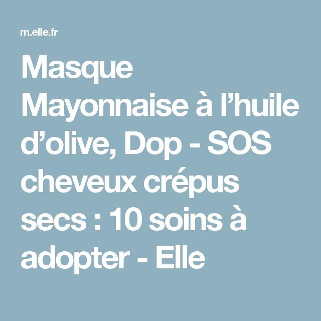 Masque Mayonnaise à l'huile d'olive, Dop - SOS cheveux crépus secs : 10 soins à adopter  - Elle