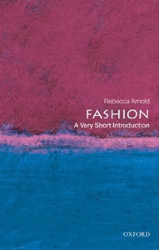 Fashion: A Very Short Introduction by Rebecca Arnold. $6.97. 144 pages. Publisher: OUP Oxford; 1 edition (September 22, 2009). Author: Rebecca Arnold