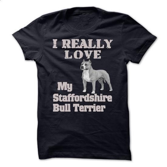 I really my Staffordshire Bull Terrier - #clothing #funny t shirts. MORE INFO => https://www.sunfrog.com/Pets/I-really-my-Staffordshire-Bull-Terrier.html?60505
