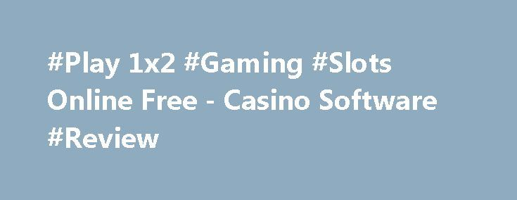 #Play 1x2 #Gaming #Slots Online Free - Casino Software #Review http://imoneyslots.com/1x2-gaming-online-casino-games-software.html  Discover 1x2 Gaming casino software review and be ready to learn new slot games with top-grade graphics and awesome Bonus rounds with Free Spins and big winnings