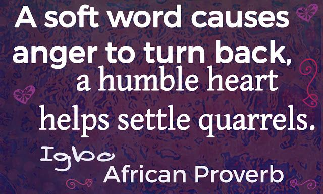 A soft word causes anger to turn back; a humble heart helps settle quarrels. - Igbo, african proverb   Peaceful Igbo #african #Proverb | Chic African Culture