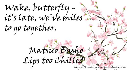 Haiku by Matsuo Basho. Taken from the book Lips Too Chilled.