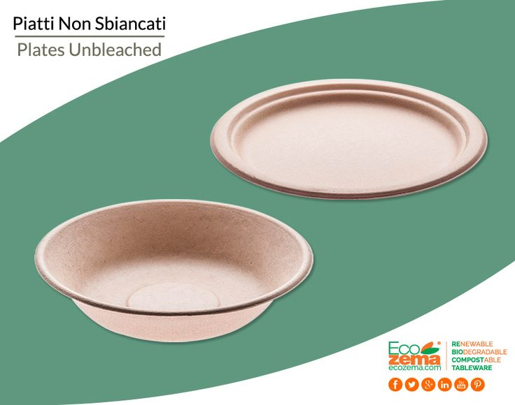 Biodegradable & Compostable plates made from bleached and unbleached Cellulose Pulp  - Piatti biodegradabili e compostabili in polpa di cellulosa sbiancata e non sbiancata
