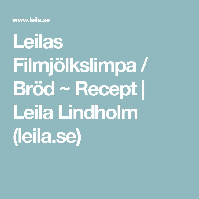 Leilas Filmjölkslimpa / Bröd ~ Recept   Leila Lindholm (leila.se)