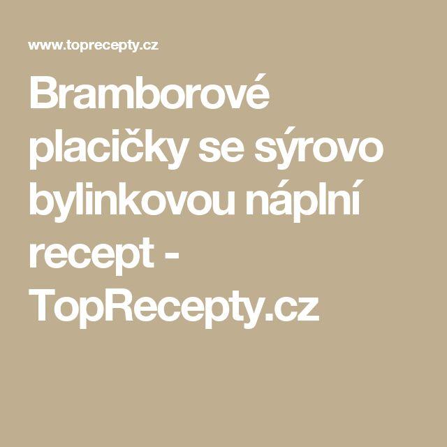 Bramborové placičky se sýrovo bylinkovou náplní recept - TopRecepty.cz