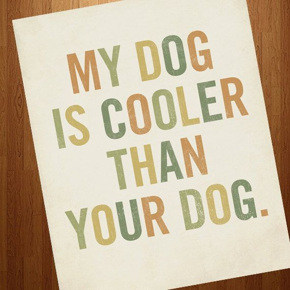 My Dog is Cooler Than Your Dog 8x10 Typography Art by LuciusArt, $18.00