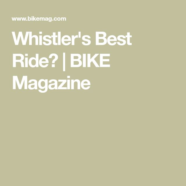 Whistler's Best Ride? | BIKE Magazine