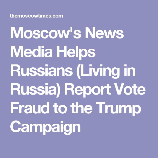 Moscow's News Media Helps Russians (Living in Russia) Report Vote Fraud to the Trump Campaign