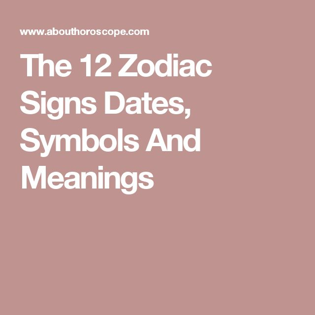 The 12 Zodiac Signs Dates, Symbols And Meanings