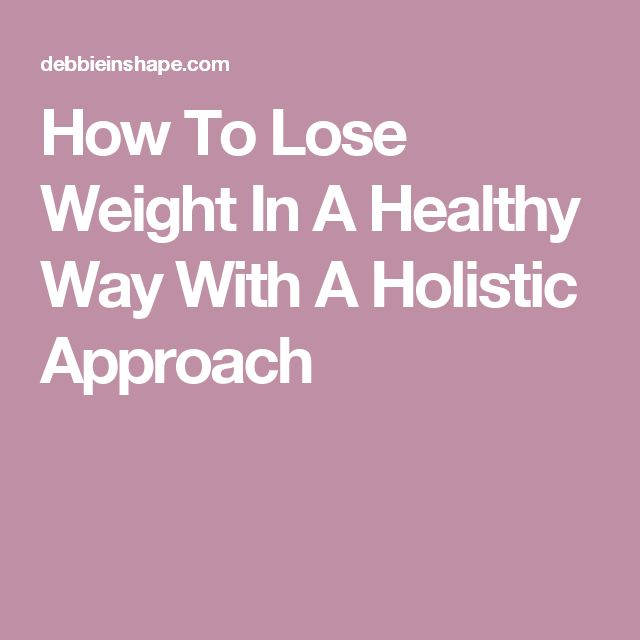 How To Lose Weight In A Healthy Way With A Holistic Approach