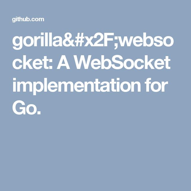 gorilla/websocket: A WebSocket implementation for Go.