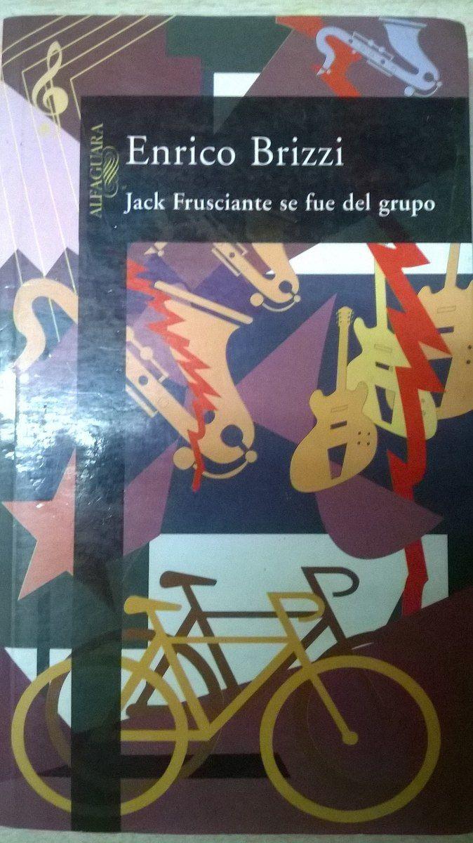 Jack Frusciante ha dejado el grupo. Enrico Brizzi. Ed. Anagrama. ¿Por que Jack Frusciante -guitarrista de los Red Hot Chili Peppers- se fue del grupo, justo cuando el dinero comenzaba a llover sobre su cabeza? ETIQUETAS: Amor/Rock (Red Hot Chili Peppers)