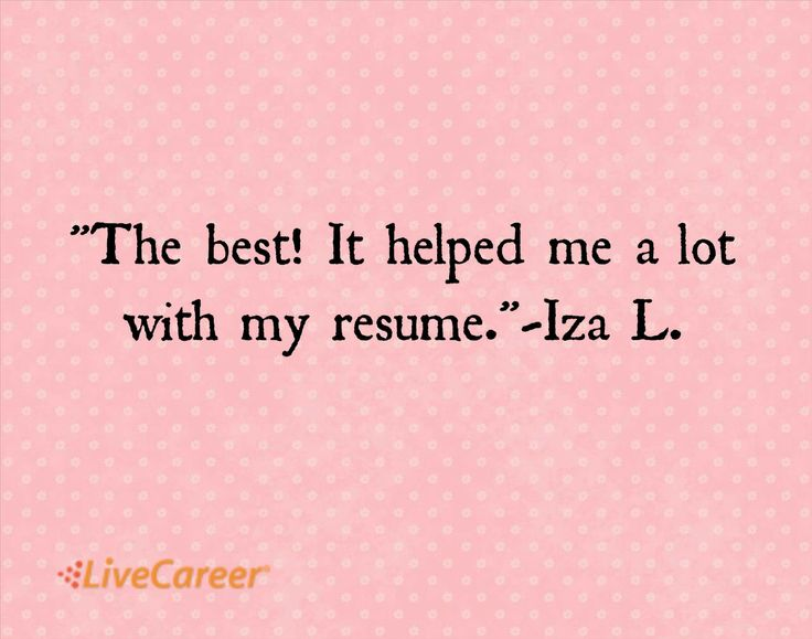 The best! It helped me a lot with my resume - livecareer my perfect resume