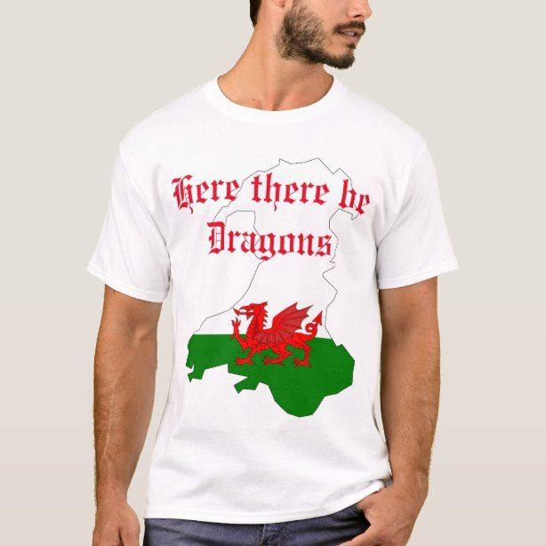 Here There Be Dragons Wales T Shirt Zazzle Com Shirts T Shirt Colorful Shirts
