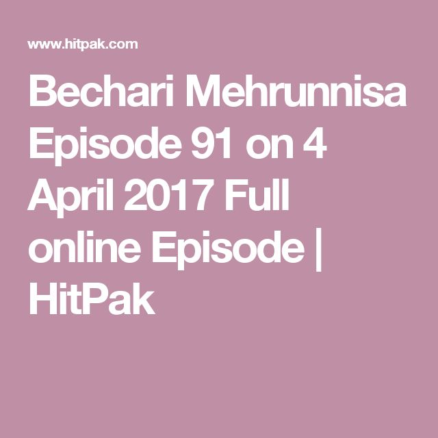 Bechari Mehrunnisa Episode 91 on 4 April 2017 Full online Episode | HitPak