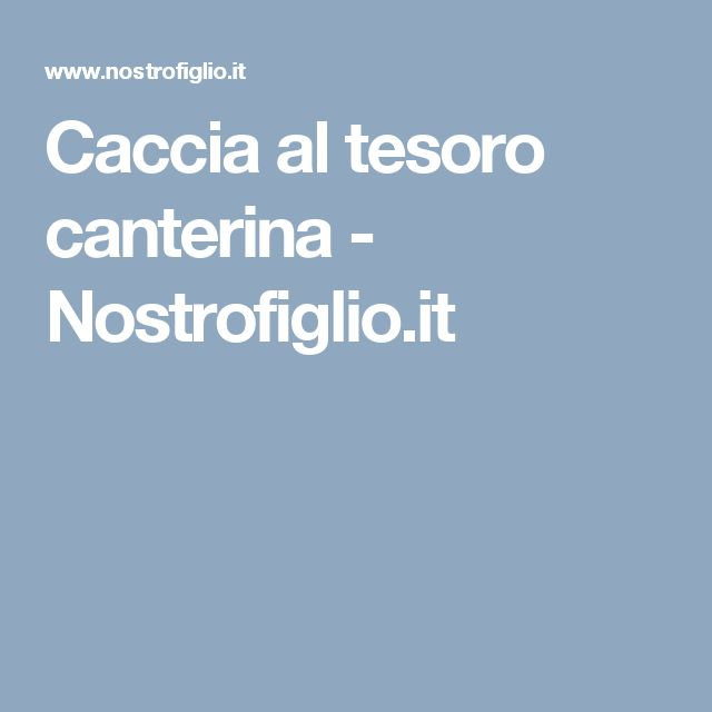 Caccia al tesoro canterina - Nostrofiglio.it