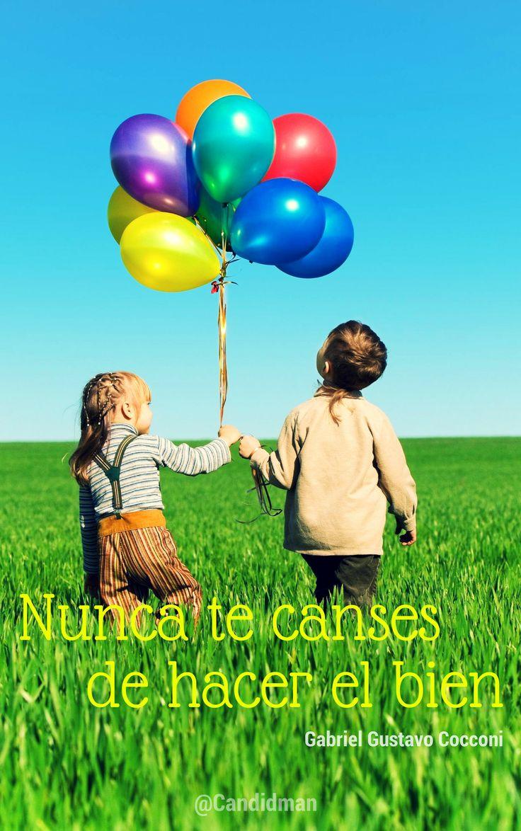 """""""Nunca te canses de hacer el #Bien"""". #GabrielGustavoCocconi #Citas #Frases @Candidman"""