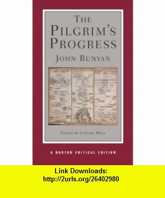 The Pilgrims Progress (Norton Critical Editions) (9780393927719) John Bunyan, Cynthia Wall , ISBN-10: 0393927717  , ISBN-13: 978-0393927719 ,  , tutorials , pdf , ebook , torrent , downloads , rapidshare , filesonic , hotfile , megaupload , fileserve
