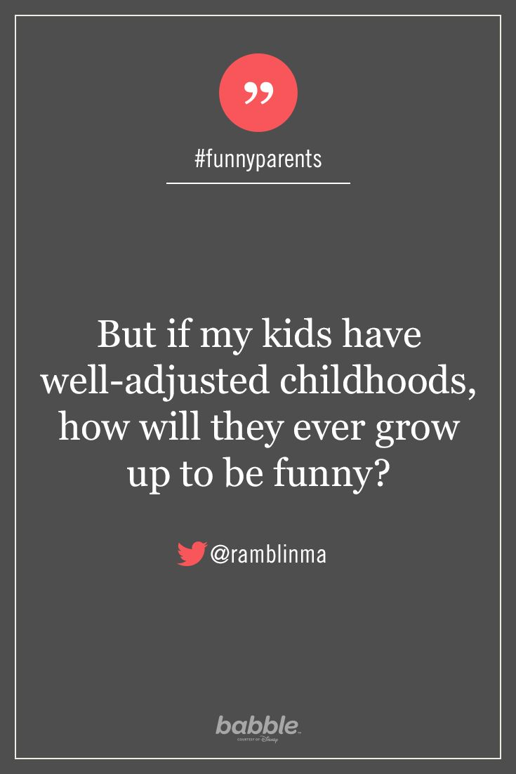 "Parenting Quote: ""But if my kids have well-adjusted childhoods, how will they ever grow up to be funny?"" — ramblinma #funnyparents"