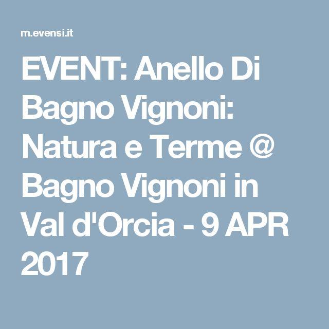 EVENT: Anello Di Bagno Vignoni: Natura e Terme @ Bagno Vignoni in Val d'Orcia - 9 APR 2017