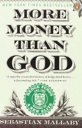 more money than god 3 hedge Sebastian mallaby, more money than god: hedge funds and the making of a new elite penguin press hc | 2010 | isbn: 1594202559 | 496 pages | pdf | 3,1 mb.
