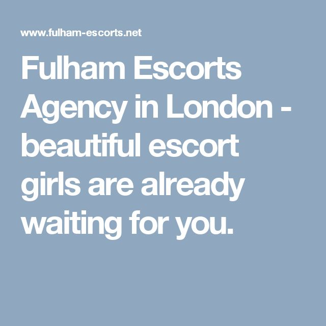 Fulham Escorts Agency in London - beautiful escort girls are already waiting for you.