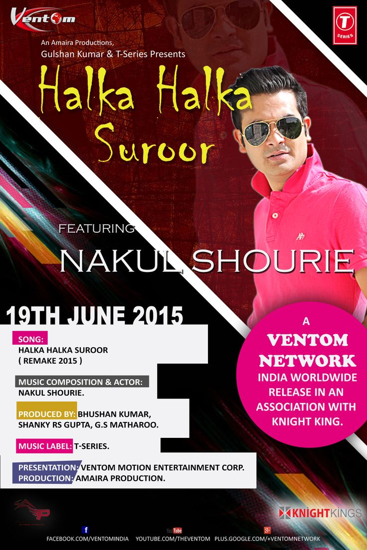 Gulshan Kumar & T-Series Presents Halka Halka Suroor Featuring Nakul Shourie. A Ventom Network India Worldwide Release In An Association With Knight Kings..        19th June 2015 Song: Halka Halka Suroor ( Remake 2015 ) Music Composition & Actor: Nakul Shourie. Produced By: Bhushan Kumar, Shanky RS Gupta, G.S Matharoo. Music Label: T-Series. Presentation & Marketed By:Ventom Motion Entertainment Corp.