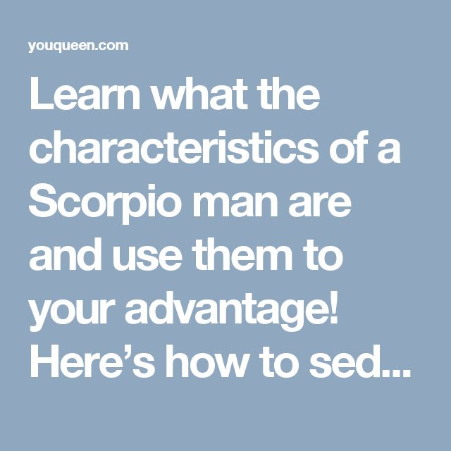 Learn what the characteristics of a Scorpio man are and use them to your advantage! Here's how to seduce a Scorpio man, one of the most stubborn zodiac signs.