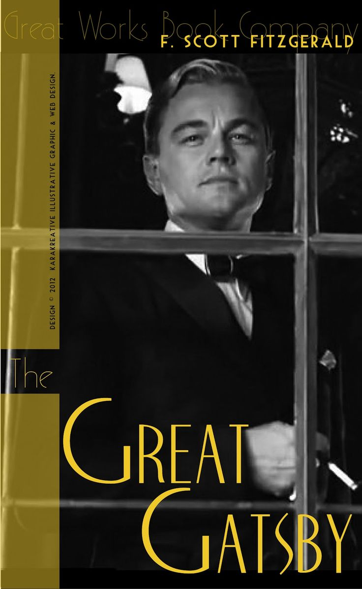 "2012 copyright KaraKreative. My own take on what the new ""The Great Gatsby"" book cover should look like. Features Leonardo DiCaprio as Jay Gatsby in the new film directed by Baz Luhrmann, based on the literary classic by F. Scott Fitzgerald."