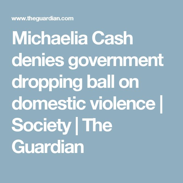 Michaelia Cash denies government dropping ball on domestic violence | Society | The Guardian