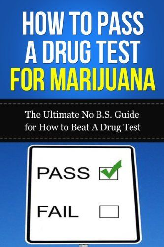 How to Pass A Drug Test for Marijuana: The Ultimate No B.S. Guide for How to Beat A Drug Test (THC, Smoking, Dilution, Cannabis, Weed, Pot, Job) by Caesar Lincoln, http://www.amazon.com/dp/B00H55WBR8/ref=cm_sw_r_pi_dp_tWXSsb0TMBNGA