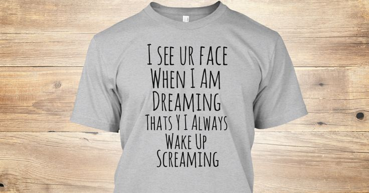 Discover Tshirtdesigner   I See Ur Face T-Shirt from TshirtDesigner Store, a custom product made just for you by Teespring. With world-class production and customer support, your satisfaction is guaranteed. - I see ur face when i am dreaming thats y I...