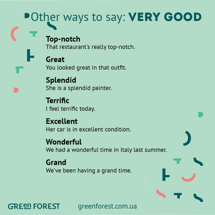 Synonyms to the phrase VERY GOOD Other ways to say VERY GOOD
