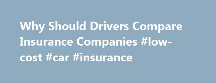 Why Should Drivers Compare Insurance Companies #low-cost #car #insurance http://eritrea.nef2.com/why-should-drivers-compare-insurance-companies-low-cost-car-insurance/  # Why Should Drivers Compare Insurance Companies? As a college Professor of Insurance, I have noticed that when college students take that important step into independence and start paying for their own car insurance, most of them continue buying car insurance from the same company their parents used. Many times their parents…