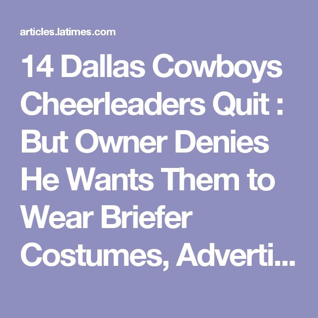 14 Dallas Cowboys Cheerleaders Quit :  But Owner Denies He Wants Them to Wear Briefer Costumes, Advertise Beer - latimes