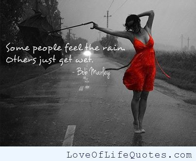 Bob Marley quote on rain - http://www.loveoflifequotes.com/uncategorized/bob-marley-quote-rain/