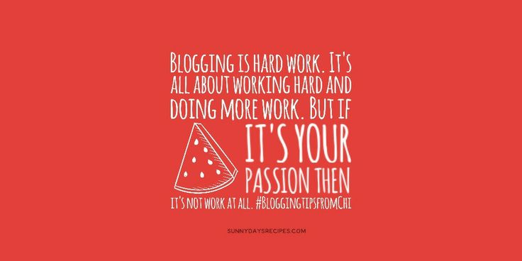 Tip 06: Blogging as your passion =Happiness | sunnydaysrecipes.com #bloggers #blogging #bloggingtipsfromChi
