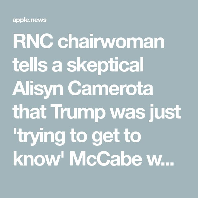 RNC chairwoman tells a skeptical Alisyn Camerota that Trump was just 'trying to get to know' McCabe when he asked about his 2016 vote