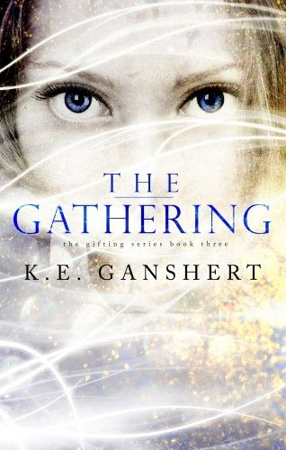 The Gathering, book 3 in The Gifting Series by K.E. Ganshert #YALit