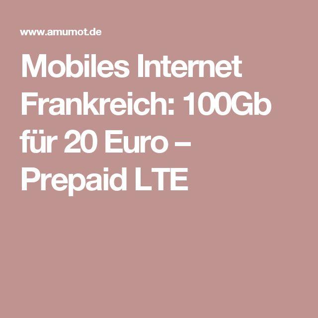 Mobiles Internet Frankreich: 100Gb für 20 Euro – Prepaid LTE