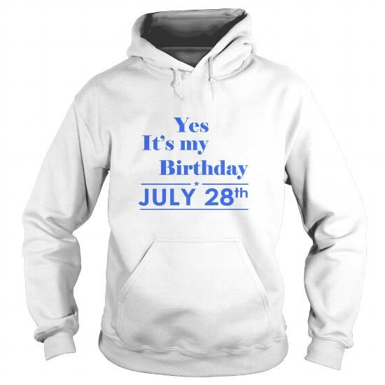 Awesome Tee Birthday July 28  TSHIRT yes it is birthday love  Birthday July 28 tshirtHoodie Shirt Shirt for womens and Men yes it is Birthday July 28 T shirts